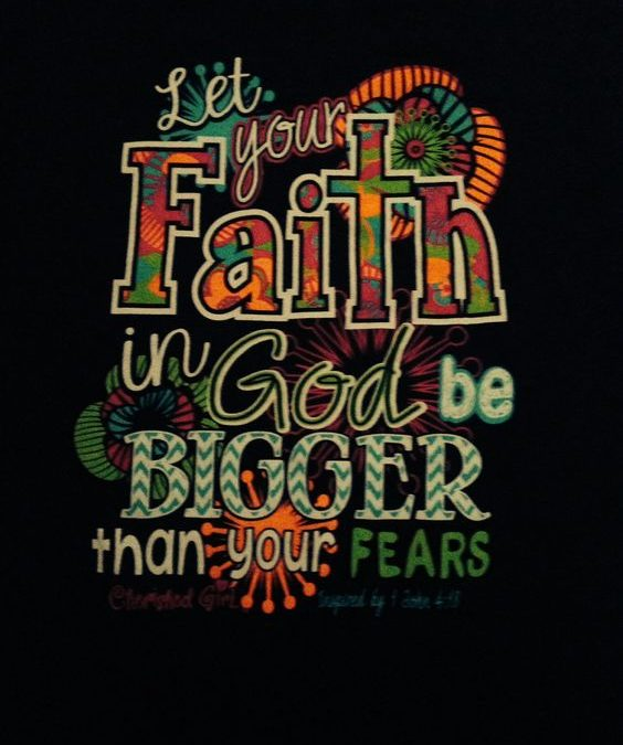 Let Your Faith In God Be Bigger than Your Fear